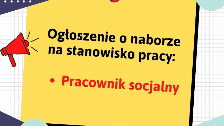 Informacja o naborze na wolne stanowisko pracy - Pracownik Socjalny